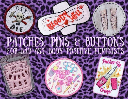 Patches, Pins & Buttons for bad-ass body positive feminists!